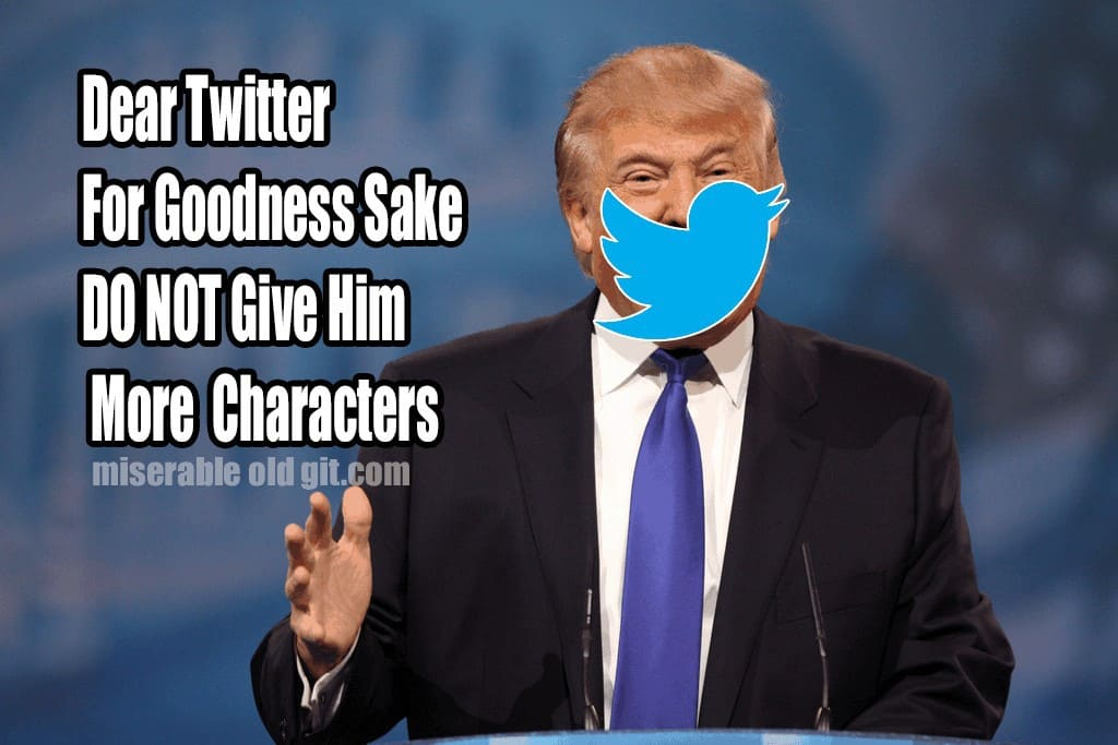 Dont give trump more characters on twitter